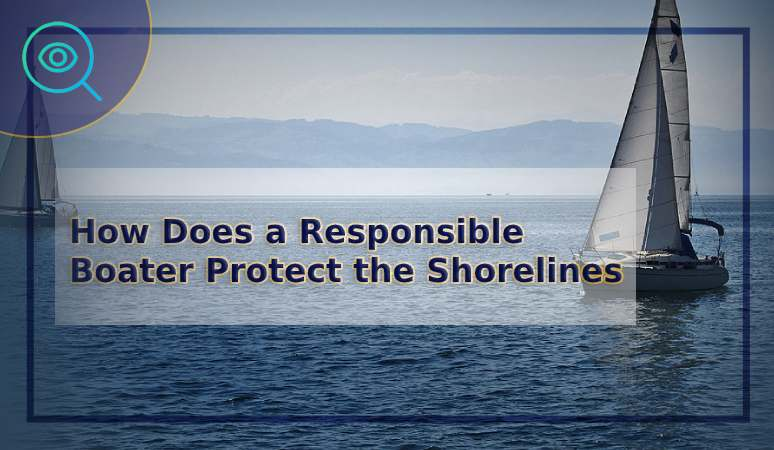 How Does a Responsible Boater Protect the Shorelines