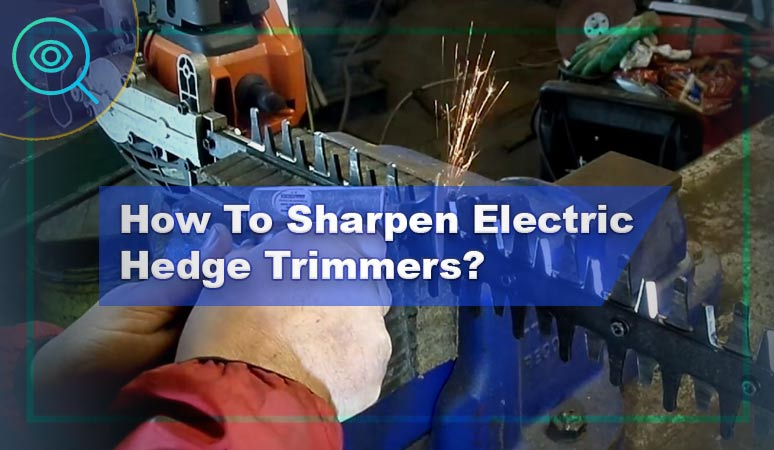 How-To-Sharpen-Electric-Hedge-Trimmers