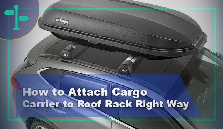 How to Attach Cargo Carrier to Roof Rack