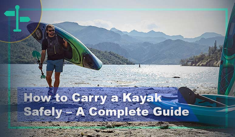 How to Carry a Kayak Safely