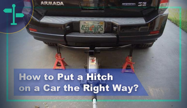 How to Put a Hitch on a Car the Right Way?