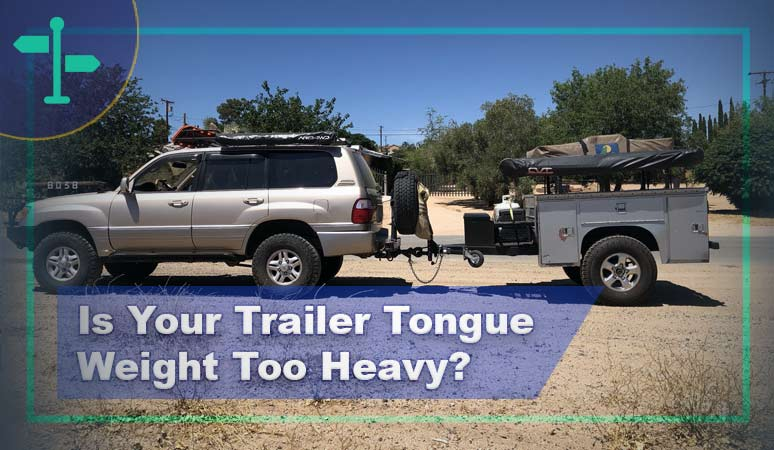 Is Your Trailer Tongue Weight Too Heavy