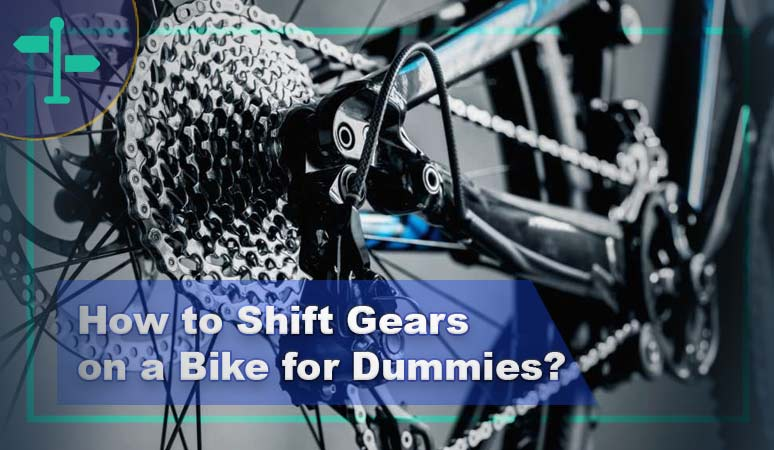 How to Shift Gears on a Bike for Dummies