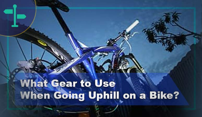 What Gear to Use When Going Uphill on a Bike?