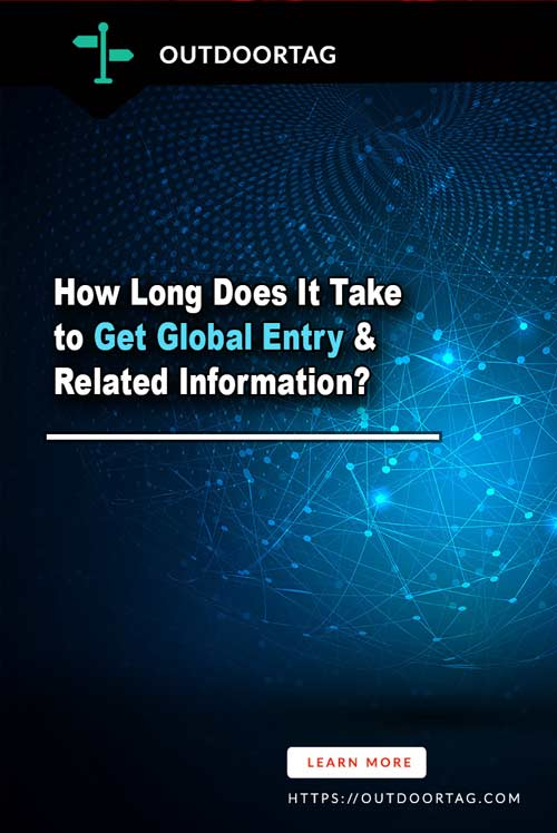 How Long Does It Take to Get Global Entry & Related Information?