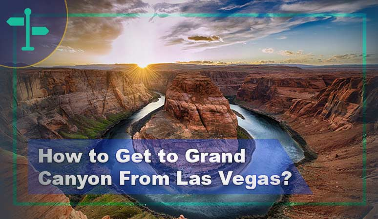 How to Get to Grand Canyon From Las Vegas?