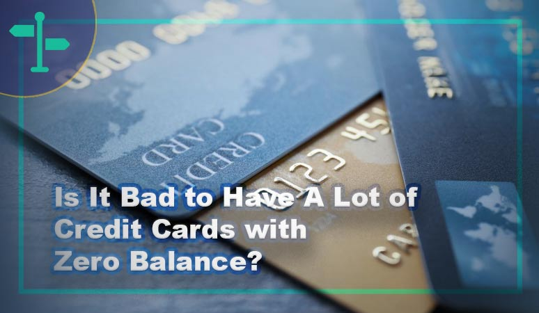 Is It Bad to Have A Lot of Credit Cards with Zero Balance
