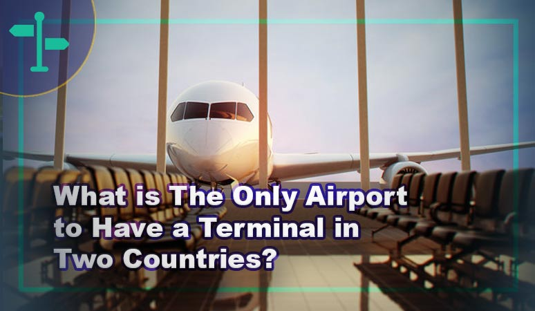 What is The Only Airport to Have a Terminal in Two Countries