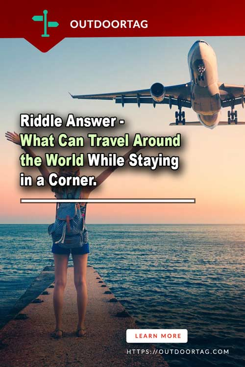 what can travel around the world while residing in a corner