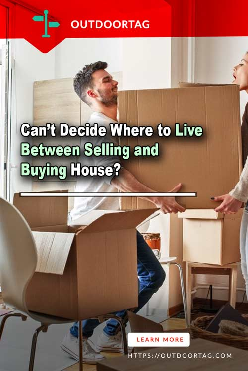 Can't Decide Where to Live Between Selling and Buying House?