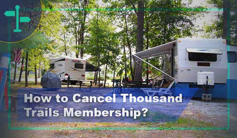 How to Cancel Thousand Trails Membership?